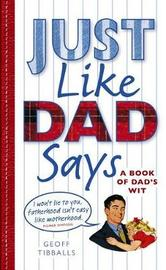Just Like Dad Says by Geoff Tibballs