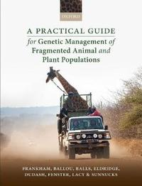 A Practical Guide for Genetic Management of Fragmented Animal and Plant Populations by Richard Frankham