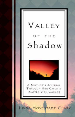 Valley of the Shadow, a Mother's Journal Through Her Child's Battle with Cancer by Linda Hovestadt Clark image