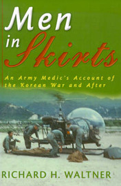 Men in Skirts: An Army Medic's Account of the Korean War and After by Richard H. Waltner image