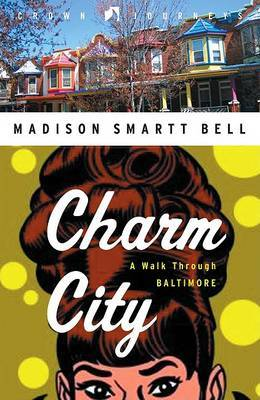 Charm City: A Walk Through Baltimore by Madison Smartt Bell image