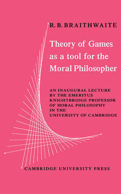 Theory of Games as a Tool for the Moral Philosopher by R.B. Braithwaite