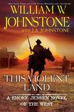 This Violent Land by William W Johnstone
