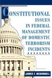 Constitutional Issues in Federal Management of Domestic Terrorism Incidents by James F. McDonnell