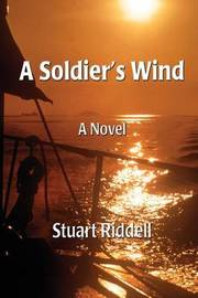 A Soldier's Wind by Stuart Riddell