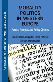 Morality Politics in Western Europe by Isabelle Engeli