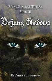 Defying Shadows by Ashley Townsend