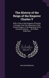 The History of the Reign of the Emperor Charles V by William Robertson image