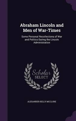 Abraham Lincoln and Men of War-Times by Alexander Kelly McClure image