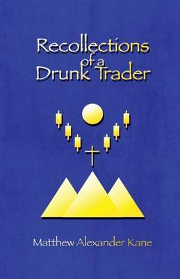 Recollections of a Drunk Trader by Matthew Alexander Kane image