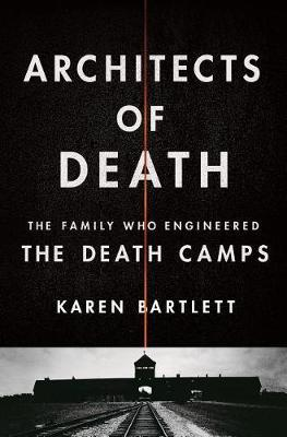 Architects of Death by Karen Bartlett