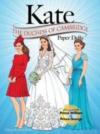KATE: The Duchess of Cambridge Paper Dolls by Eileen Miller