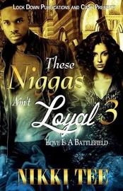 These Niggas Ain't Loyal 3 by Nikki Tee