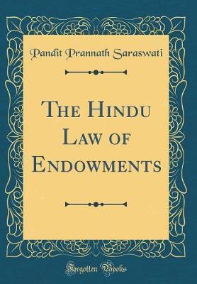 The Hindu Law of Endowments (Classic Reprint) by Pandit Prannath Saraswati
