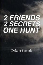 2 Friends 2 Secrets One Hunt by Dakota Forsyth image
