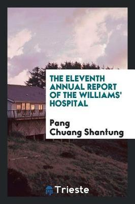 The Eleventh Annual Report of the Williams' Hospital by Pang Chuang Shantung image