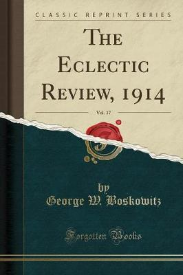 The Eclectic Review, 1914, Vol. 17 (Classic Reprint) by George W Boskowitz image
