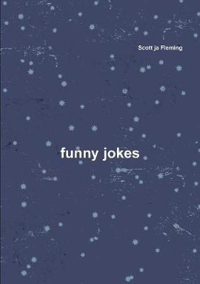 funny jokes by Scott ja Fleming