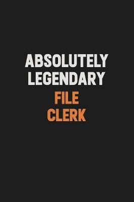 Absolutely Legendary File Clerk by Camila Cooper