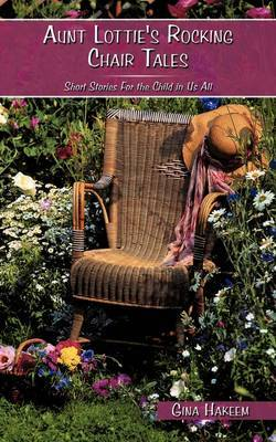 Aunt Lottie's Rocking Chair Tales by Gina Hakeem image