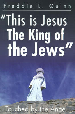 This is Jesus the King of the Jews: Touched by an Angel by Freddie L. Quinn image