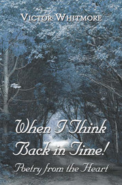 When I Think Back in Time!: Poetry from the Heart by Victor Whitmore image