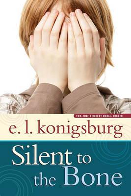 Silent to the Bone by E.L. Konigsburg image