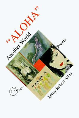 Aloha Another World by LeRoy Robert Allen