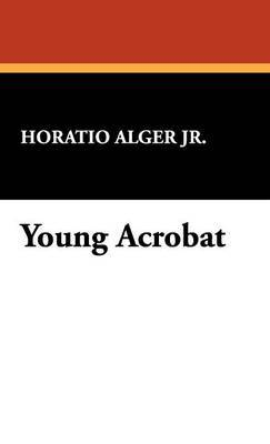 Young Acrobat by Horatio Alger Jr.