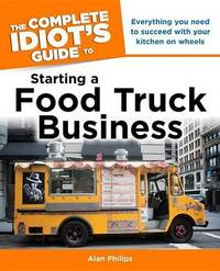 The Complete Idiot's Guide to Starting a Food Truck Business by Alan Philips image