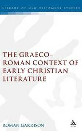 The Graeco-Roman Contexts of Early Christian Literature by Roman Garrison