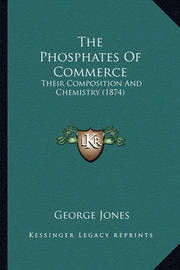 The Phosphates of Commerce: Their Composition and Chemistry (1874) by George Jones image