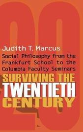 Surviving the Twentieth Century by Judith T. Marcus