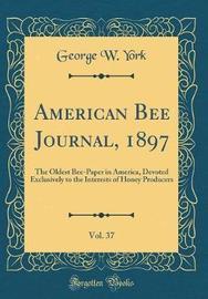 American Bee Journal, 1897, Vol. 37 by George W York image