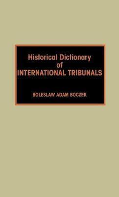 Historical Dictionary of International Tribunals by Boleslaw Adam Boczek