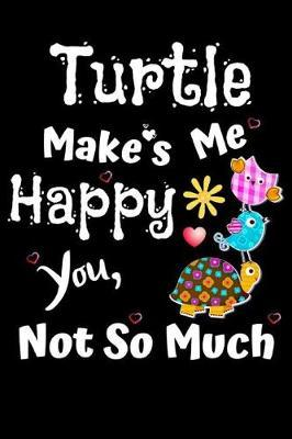 Turtles Make Me Happy You Not So Much by Kate Pears