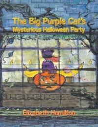 The Big Purple Cat's Mysterious Halloween Party by Elizabeth Hamilton