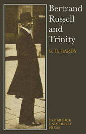 Bertrand Russell and Trinity by G.H. Hardy