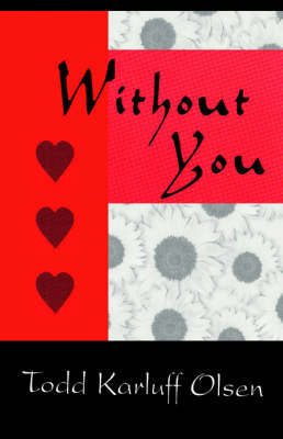 Without You by Todd Karluff Olsen