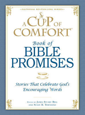 A Cup of Comfort Book of Bible Promises: Stories That Celebrate God 's Encouraging Words by James Stuart Bell