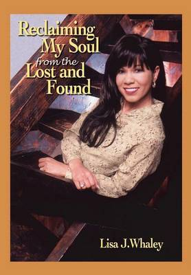 Reclaiming My Soul from the Lost and Found by Lisa J. Whaley