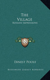 The Village: Russian Impressions by Ernest Poole