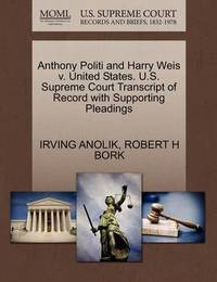 Anthony Politi and Harry Weis V. United States. U.S. Supreme Court Transcript of Record with Supporting Pleadings by Irving Anolik