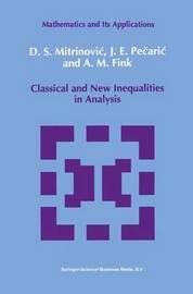 Classical and New Inequalities in Analysis by Dragoslav S. Mitrinovic