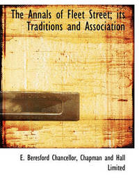The Annals of Fleet Street; Its Traditions and Association by Edwin Beresford Chancellor