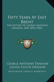 Fifty Years at East Brent: The Letters of George Anthony Denison, 1845-1896 (1902) by George Anthony Denison