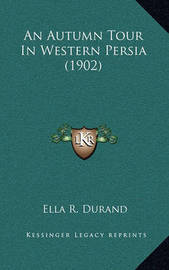 An Autumn Tour in Western Persia (1902) by Ella R Durand
