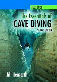 The Essentials of Cave Diving - Second Edition (Black and White) by Jill Heinerth