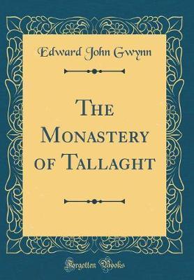 The Monastery of Tallaght (Classic Reprint) by Edward John Gwynn