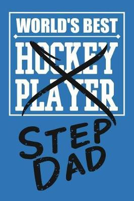 World's Best Hockey Player Stepdad by Birchfield Journals